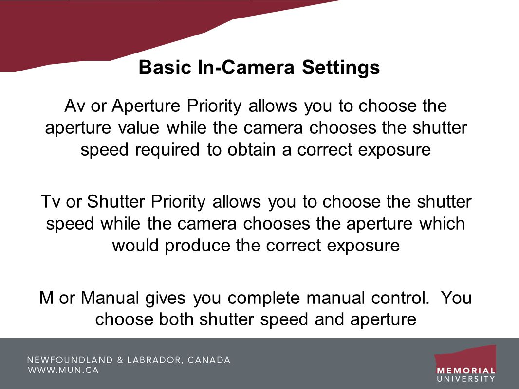 Basic In-Camera Settings Av or Aperture Priority allows you to choose the aperture value while the camera chooses the shutter speed required to obtain