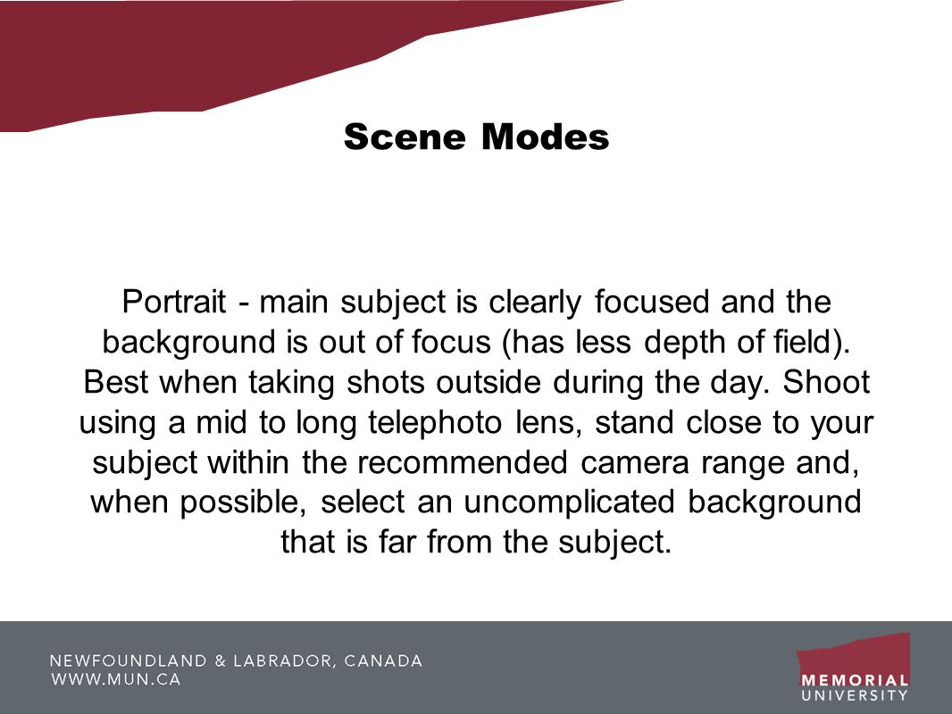 Scene Modes Portrait - main subject is clearly focused and the background is out of focus (has less depth of field). Best when taking shots outside du