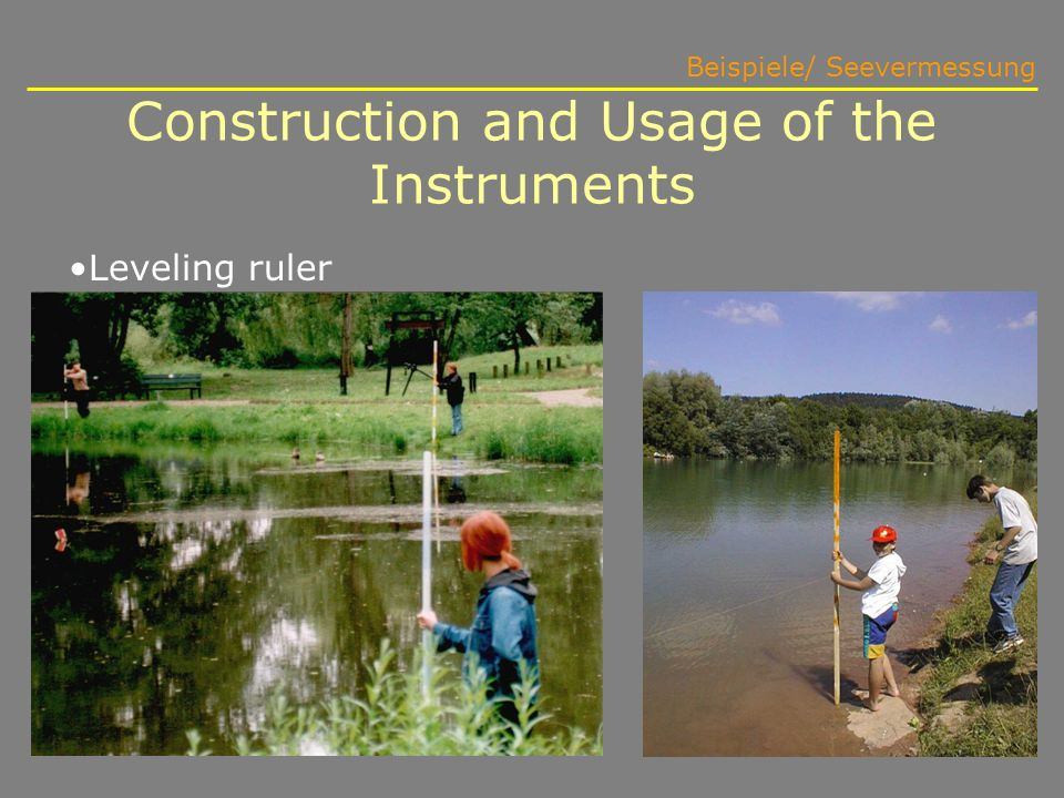Construction and Usage of the Instruments Beispiele/ Seevermessung Leveling ruler