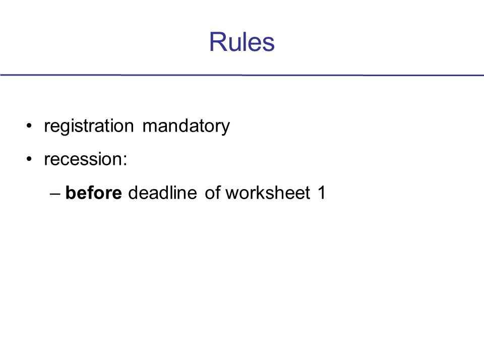 Rules registration mandatory recession: –before deadline of worksheet 1