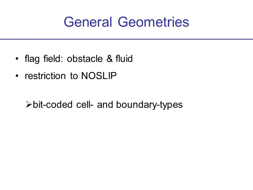 General Geometries flag field: obstacle & fluid restriction to NOSLIP bit-coded cell- and boundary-types