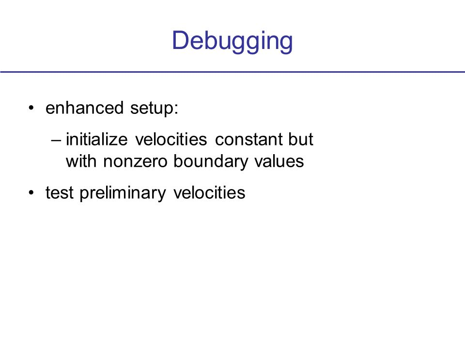 Debugging enhanced setup: –initialize velocities constant but with nonzero boundary values test preliminary velocities