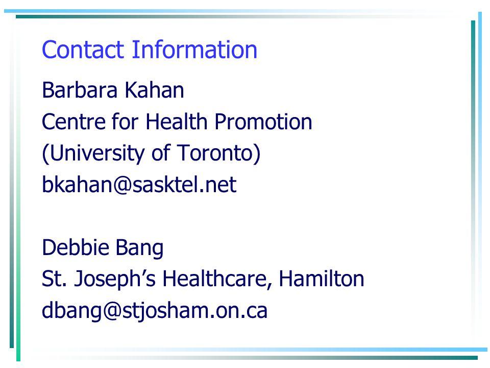 Contact Information Barbara Kahan Centre for Health Promotion (University of Toronto) bkahan@sasktel.net Debbie Bang St. Josephs Healthcare, Hamilton