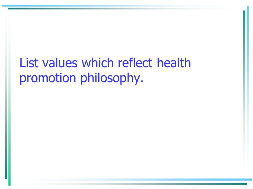 List values which reflect health promotion philosophy.