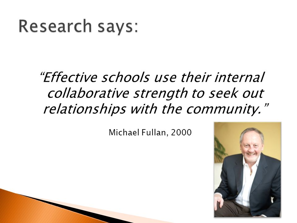 Effective schools use their internal collaborative strength to seek out relationships with the community.