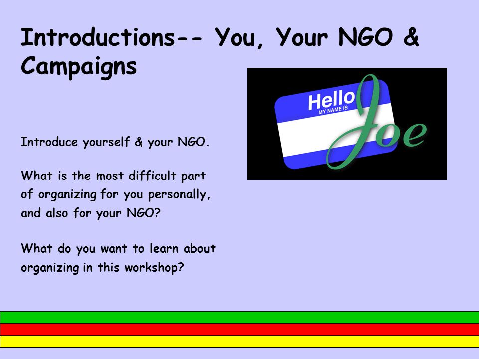 Introductions-- You, Your NGO & Campaigns Introduce yourself & your NGO.