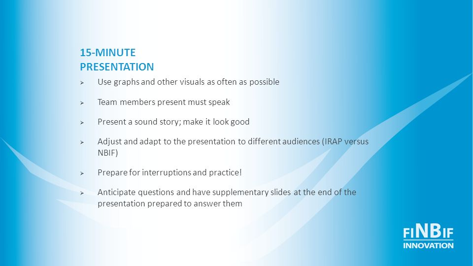 15-MINUTE PRESENTATION Use graphs and other visuals as often as possible Team members present must speak Present a sound story; make it look good Adju