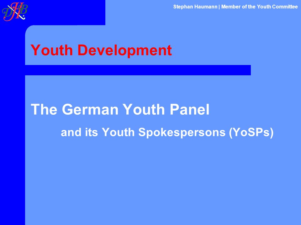 Youth Development The German Youth Panel and its Youth Spokespersons (YoSPs) Stephan Haumann | Member of the Youth Committee