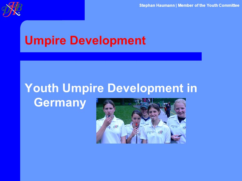 Umpire Development Youth Umpire Development in Germany Stephan Haumann | Member of the Youth Committee