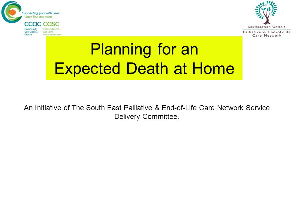 Planning for an Expected Death at Home An Initiative of The South East Palliative & End-of-Life Care Network Service Delivery Committee.