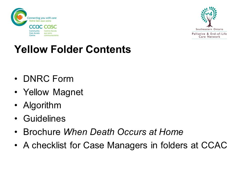 Yellow Folder Contents DNRC Form Yellow Magnet Algorithm Guidelines Brochure When Death Occurs at Home A checklist for Case Managers in folders at CCA