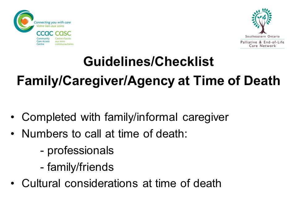 Guidelines/Checklist Family/Caregiver/Agency at Time of Death Completed with family/informal caregiver Numbers to call at time of death: - professiona