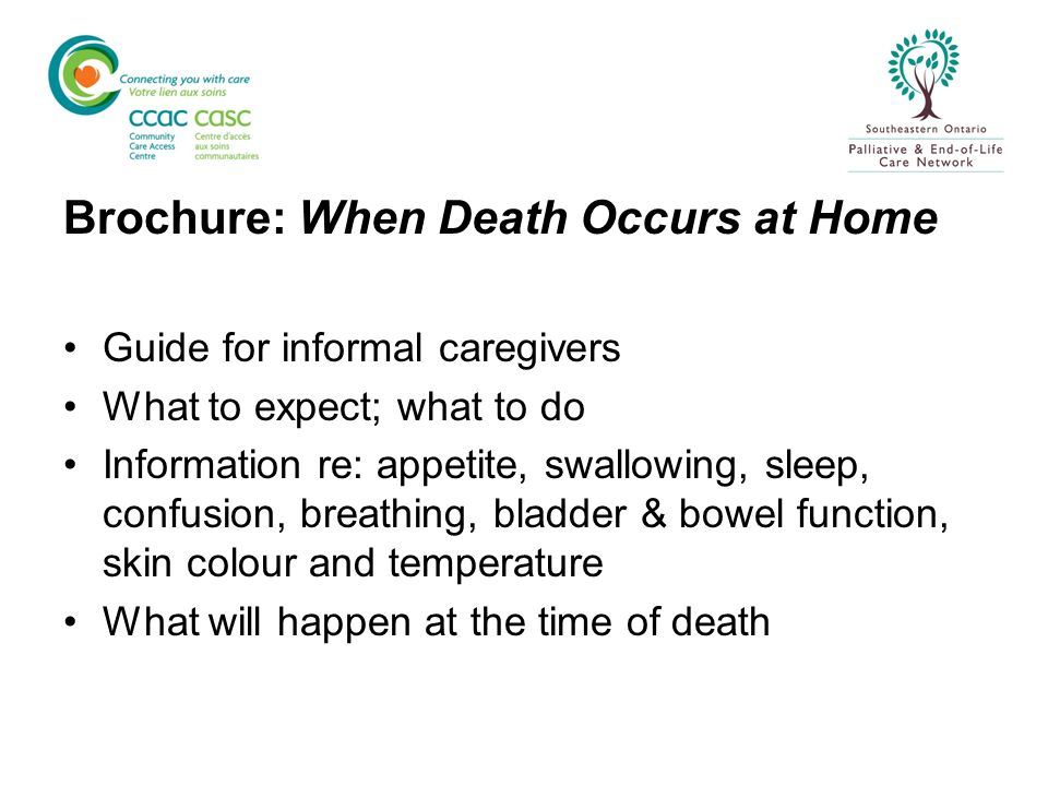 Brochure: When Death Occurs at Home Guide for informal caregivers What to expect; what to do Information re: appetite, swallowing, sleep, confusion, b