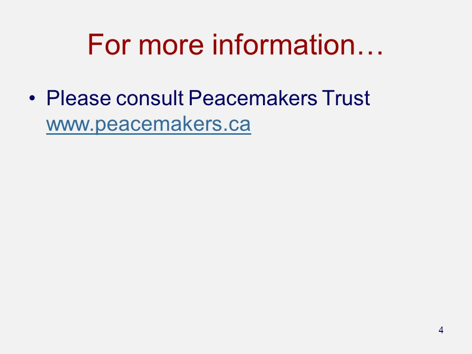 For more information… Please consult Peacemakers Trust www.peacemakers.ca www.peacemakers.ca 4