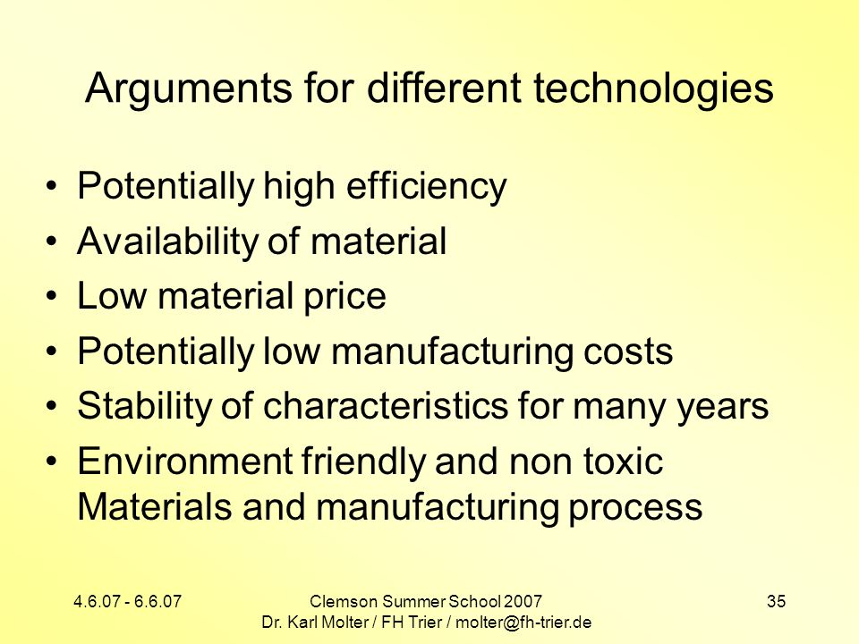 4.6.07 - 6.6.07Clemson Summer School 2007 Dr. Karl Molter / FH Trier / molter@fh-trier.de 35 Arguments for different technologies Potentially high eff