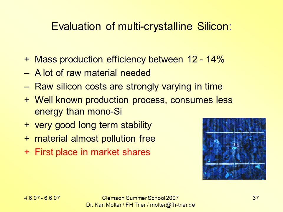 4.6.07 - 6.6.07Clemson Summer School 2007 Dr. Karl Molter / FH Trier / molter@fh-trier.de 37 Evaluation of multi-crystalline Silicon: +Mass production