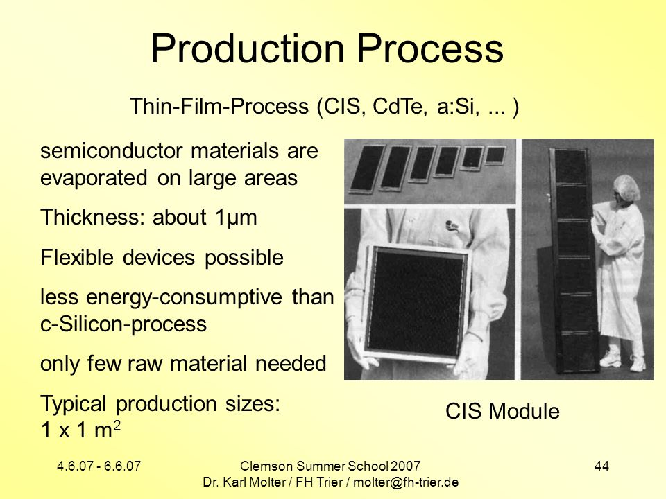 4.6.07 - 6.6.07Clemson Summer School 2007 Dr. Karl Molter / FH Trier / molter@fh-trier.de 44 Production Process semiconductor materials are evaporated