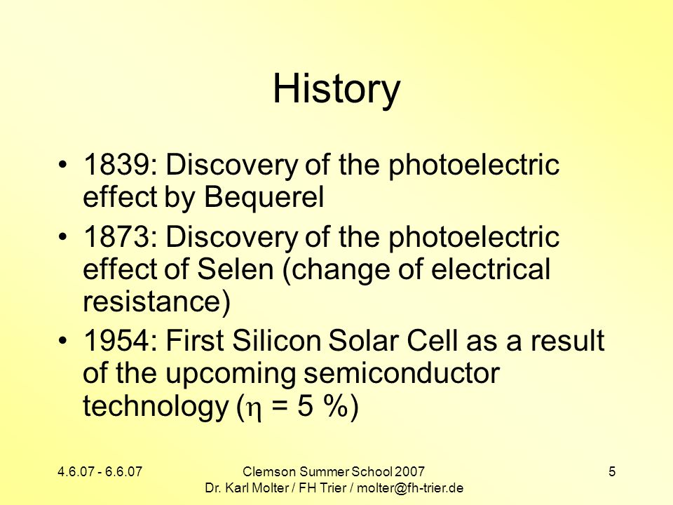 4.6.07 - 6.6.07Clemson Summer School 2007 Dr. Karl Molter / FH Trier / molter@fh-trier.de 5 History 1839: Discovery of the photoelectric effect by Beq