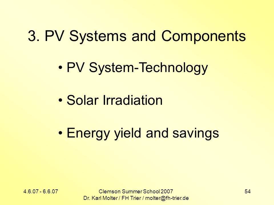 4.6.07 - 6.6.07Clemson Summer School 2007 Dr. Karl Molter / FH Trier / molter@fh-trier.de 54 3. PV Systems and Components PV System-Technology Solar I