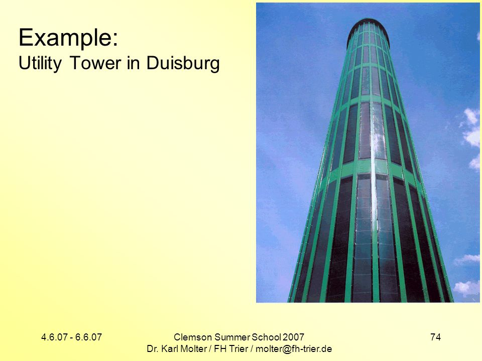 4.6.07 - 6.6.07Clemson Summer School 2007 Dr. Karl Molter / FH Trier / molter@fh-trier.de 74 Example: Utility Tower in Duisburg