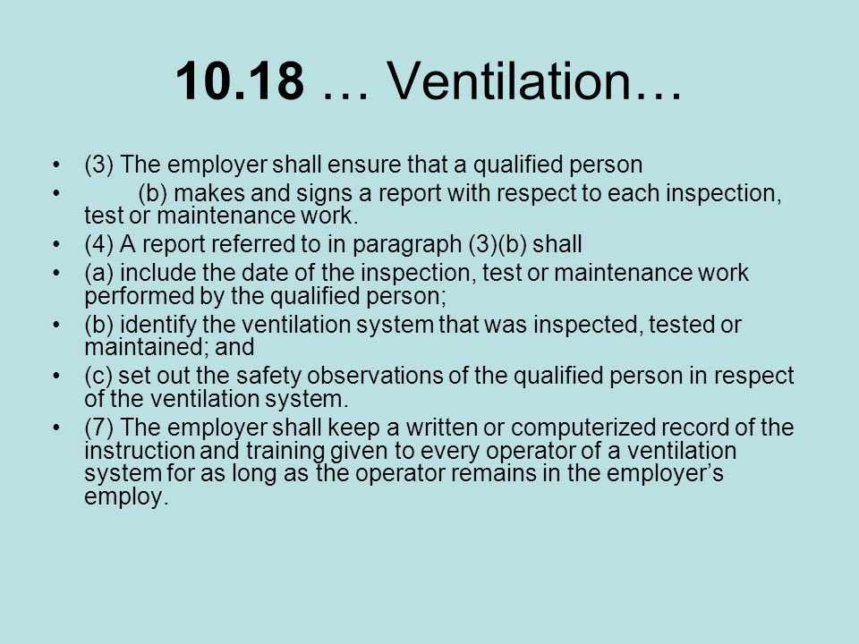 10.18 … Ventilation… (3) The employer shall ensure that a qualified person (b) makes and signs a report with respect to each inspection, test or maint