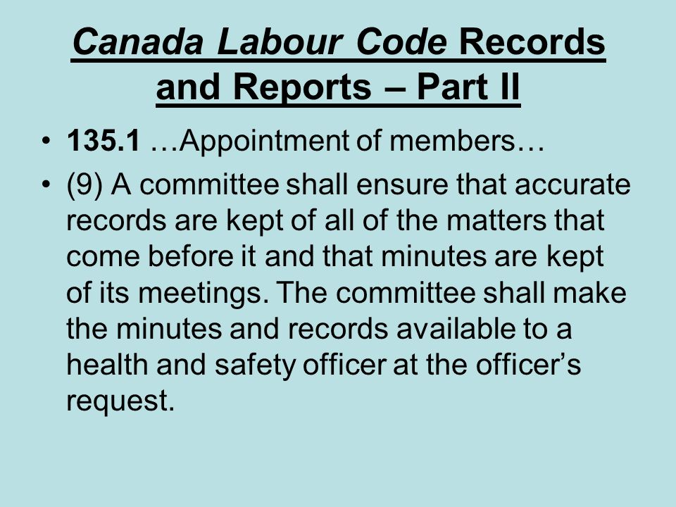 Canada Labour Code Records and Reports – Part II 135.1 …Appointment of members… (9) A committee shall ensure that accurate records are kept of all of