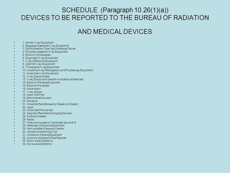 SCHEDULE (Paragraph 10.26(1)(a)) DEVICES TO BE REPORTED TO THE BUREAU OF RADIATION AND MEDICAL DEVICES 1. Dental X-ray Equipment 2. Baggage Inspection
