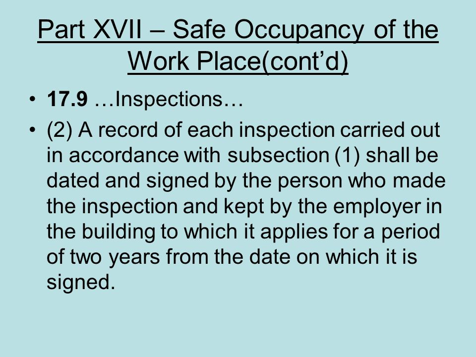 Part XVII – Safe Occupancy of the Work Place(contd) 17.9 …Inspections… (2) A record of each inspection carried out in accordance with subsection (1) s