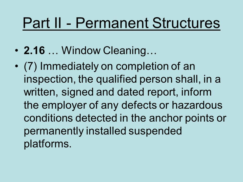 Part II - Permanent Structures 2.16 … Window Cleaning… (7) Immediately on completion of an inspection, the qualified person shall, in a written, signe
