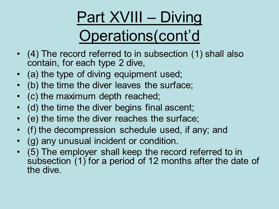 Part XVIII – Diving Operations(contd (4) The record referred to in subsection (1) shall also contain, for each type 2 dive, (a) the type of diving equ