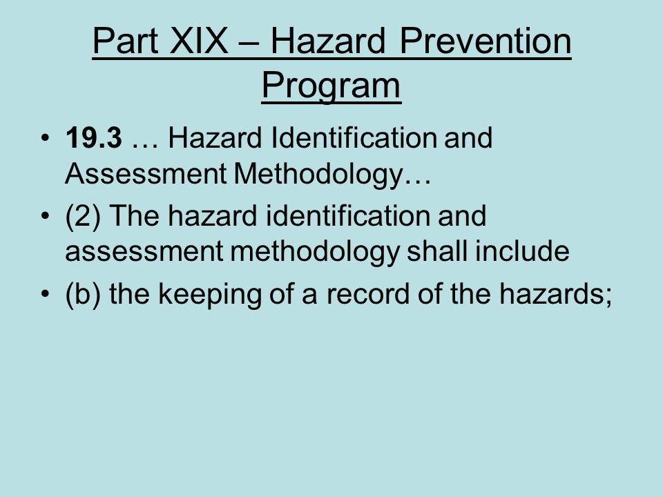 Part XIX – Hazard Prevention Program 19.3 … Hazard Identification and Assessment Methodology… (2) The hazard identification and assessment methodology