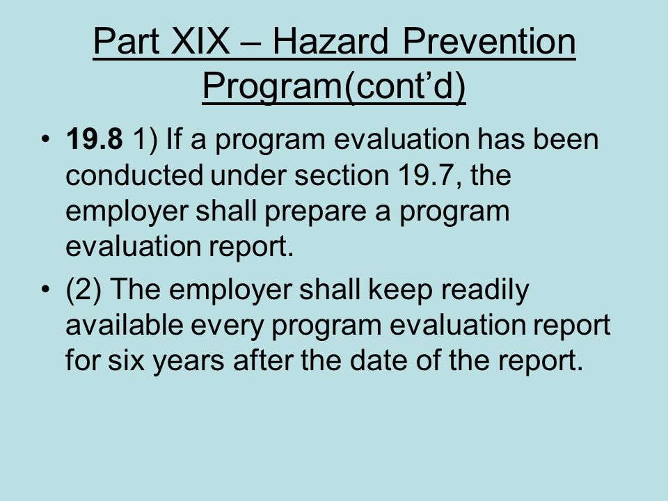 Part XIX – Hazard Prevention Program(contd) 19.8 1) If a program evaluation has been conducted under section 19.7, the employer shall prepare a progra