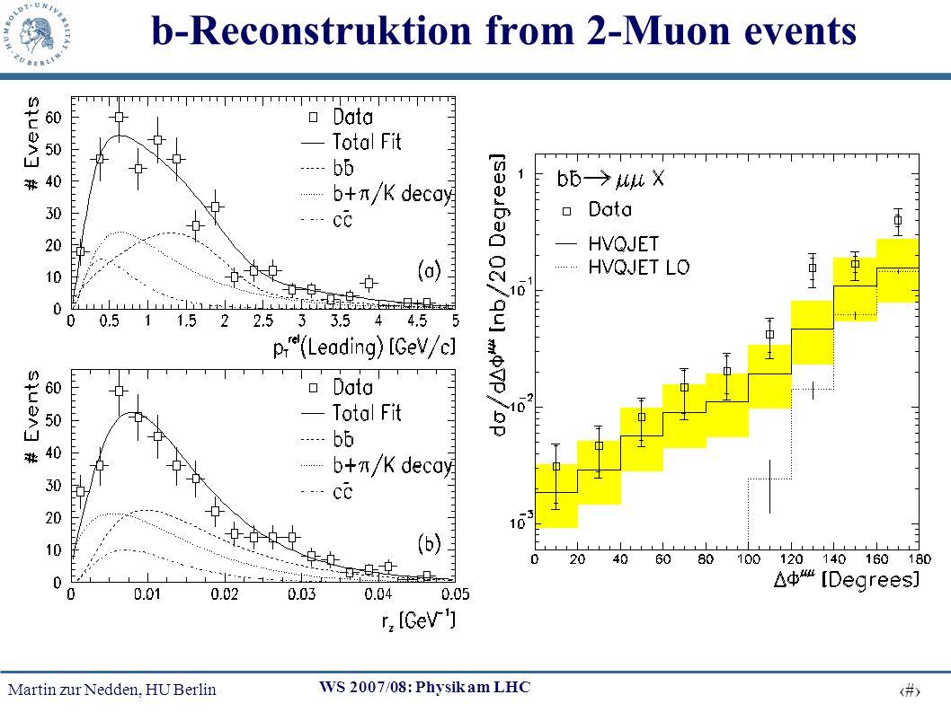 Martin zur Nedden, HU Berlin 12 WS 2007/08: Physik am LHC b-Reconstruktion from 2-Muon events