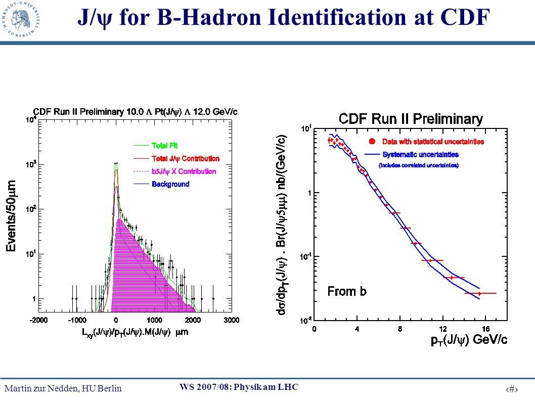 Martin zur Nedden, HU Berlin 15 WS 2007/08: Physik am LHC J/ψ for B-Hadron Identification at CDF