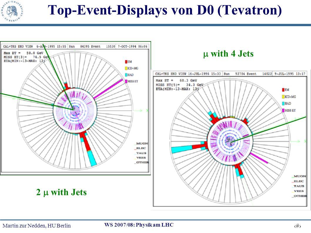 Martin zur Nedden, HU Berlin 22 WS 2007/08: Physik am LHC Top-Event-Displays von D0 (Tevatron) 2 with Jets with 4 Jets