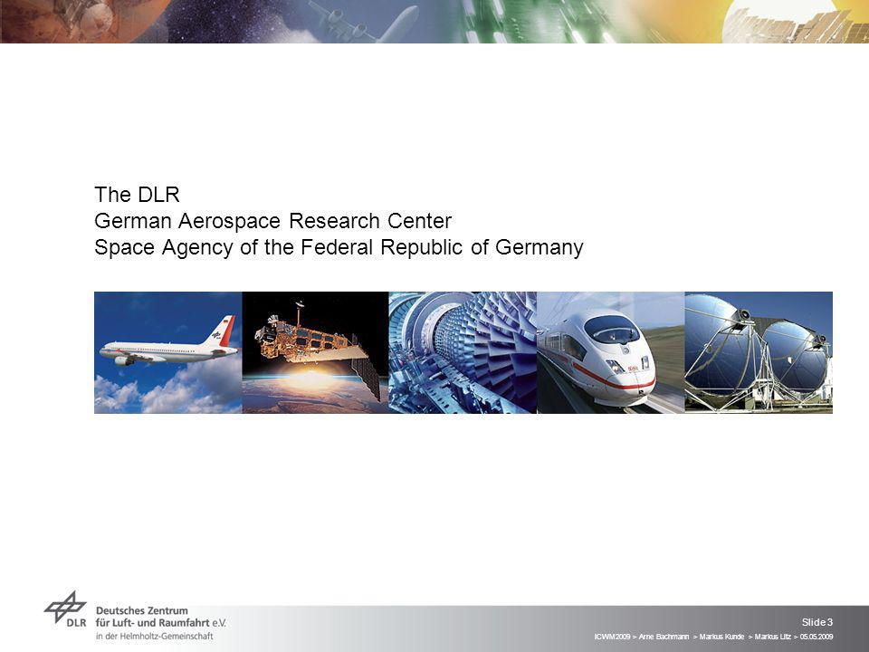 ICWM2009 > Arne Bachmann > Markus Kunde > Markus Litz > 05.05.2009 Slide 3 The DLR German Aerospace Research Center Space Agency of the Federal Republic of Germany