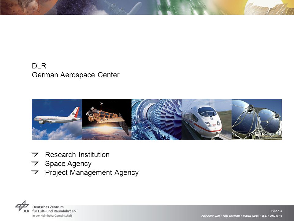 ADVCOMP 2009 > Arne Bachmann > Markus Kunde > et al. > 2009-10-13 Slide 3 DLR German Aerospace Center Research Institution Space Agency Project Manage