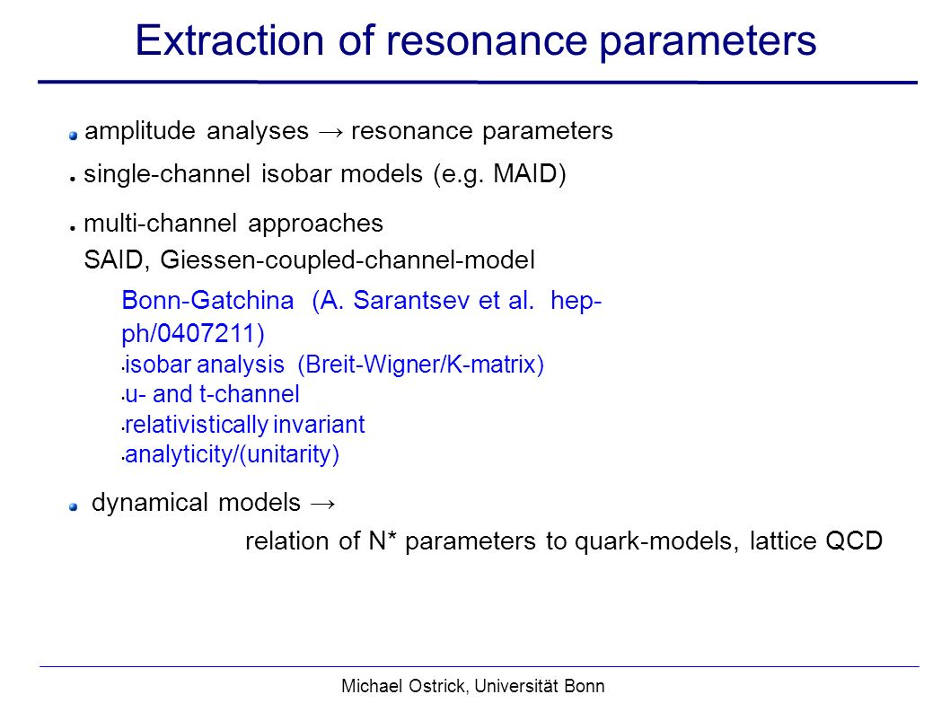Extraction of resonance parameters Michael Ostrick, Universität Bonn amplitude analyses resonance parameters single-channel isobar models (e.g.