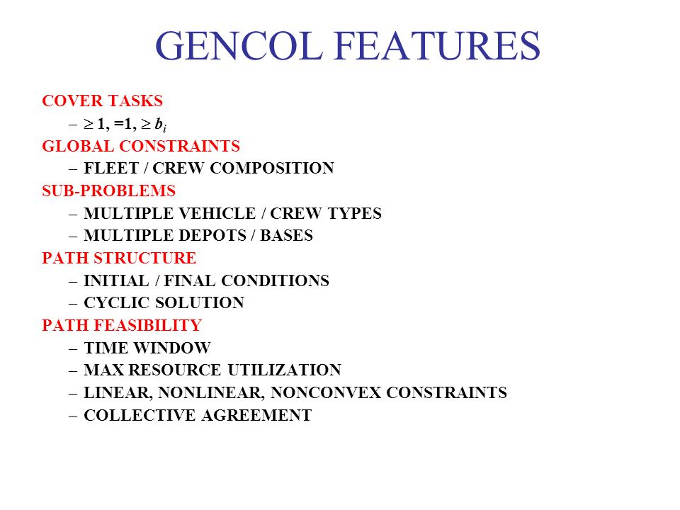 GENCOL FEATURES COVER TASKS – 1, =1, b i GLOBAL CONSTRAINTS –FLEET / CREW COMPOSITION SUB-PROBLEMS –MULTIPLE VEHICLE / CREW TYPES –MULTIPLE DEPOTS / B