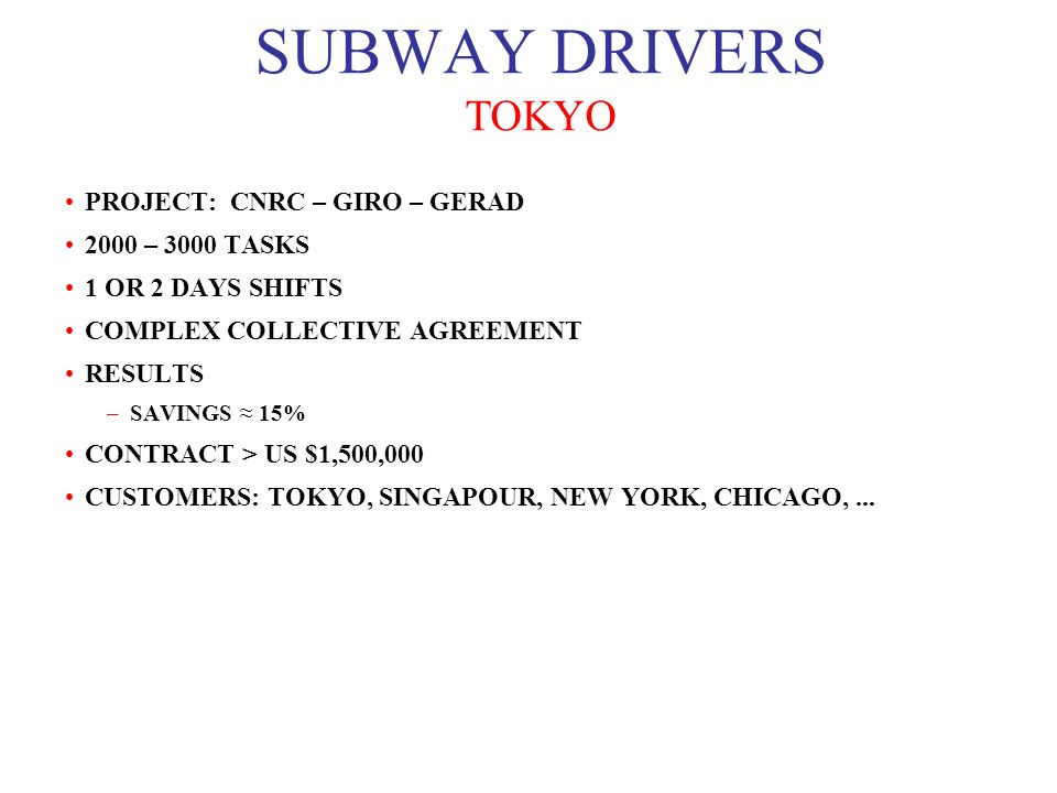 SUBWAY DRIVERS TOKYO PROJECT: CNRC – GIRO – GERAD 2000 – 3000 TASKS 1 OR 2 DAYS SHIFTS COMPLEX COLLECTIVE AGREEMENT RESULTS –SAVINGS 15% CONTRACT > US