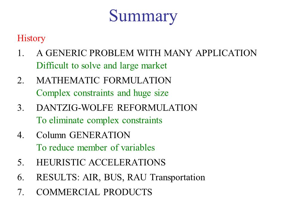 Summary History 1.A GENERIC PROBLEM WITH MANY APPLICATION Difficult to solve and large market 2.MATHEMATIC FORMULATION Complex constraints and huge si