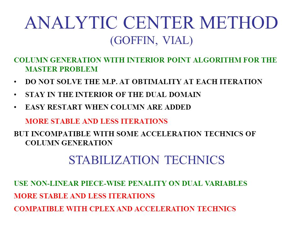 ANALYTIC CENTER METHOD (GOFFIN, VIAL) COLUMN GENERATION WITH INTERIOR POINT ALGORITHM FOR THE MASTER PROBLEM DO NOT SOLVE THE M.P. AT OBTIMALITY AT EA