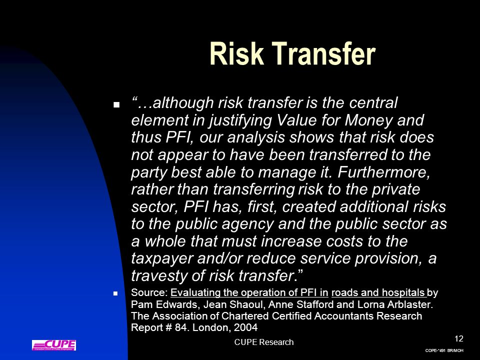 CUPE Research 12 COPE-*491 BR/MOH Risk Transfer …although risk transfer is the central element in justifying Value for Money and thus PFI, our analysi