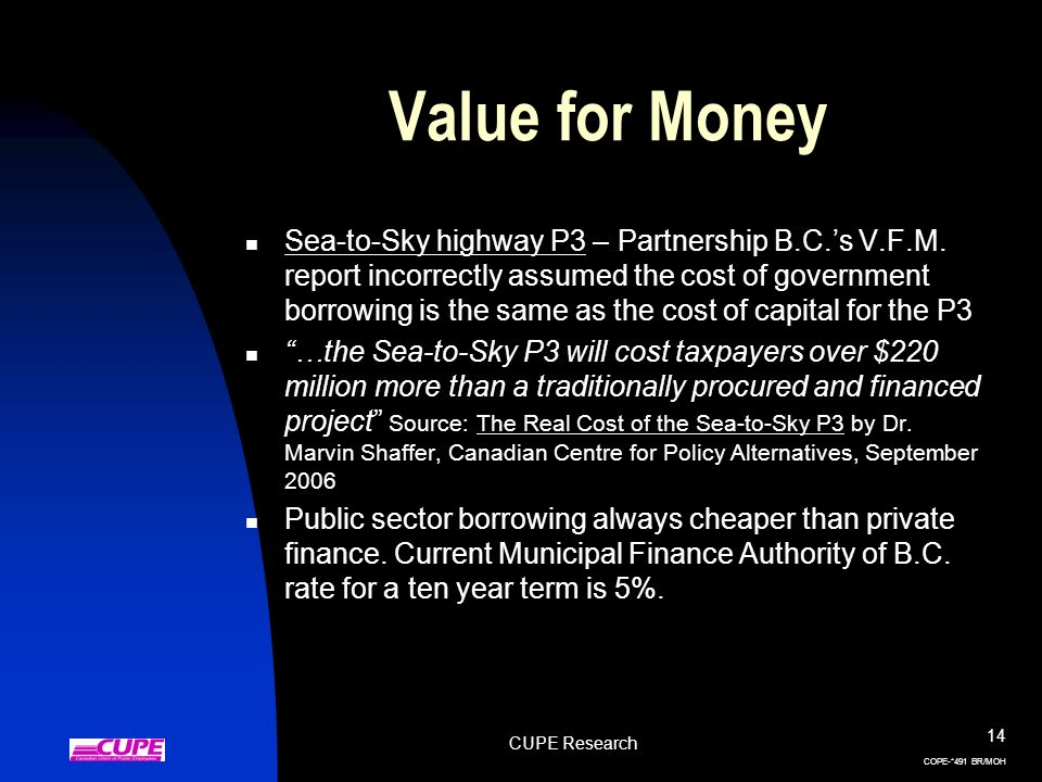 CUPE Research 14 COPE-*491 BR/MOH Value for Money Sea-to-Sky highway P3 – Partnership B.C.s V.F.M. report incorrectly assumed the cost of government b
