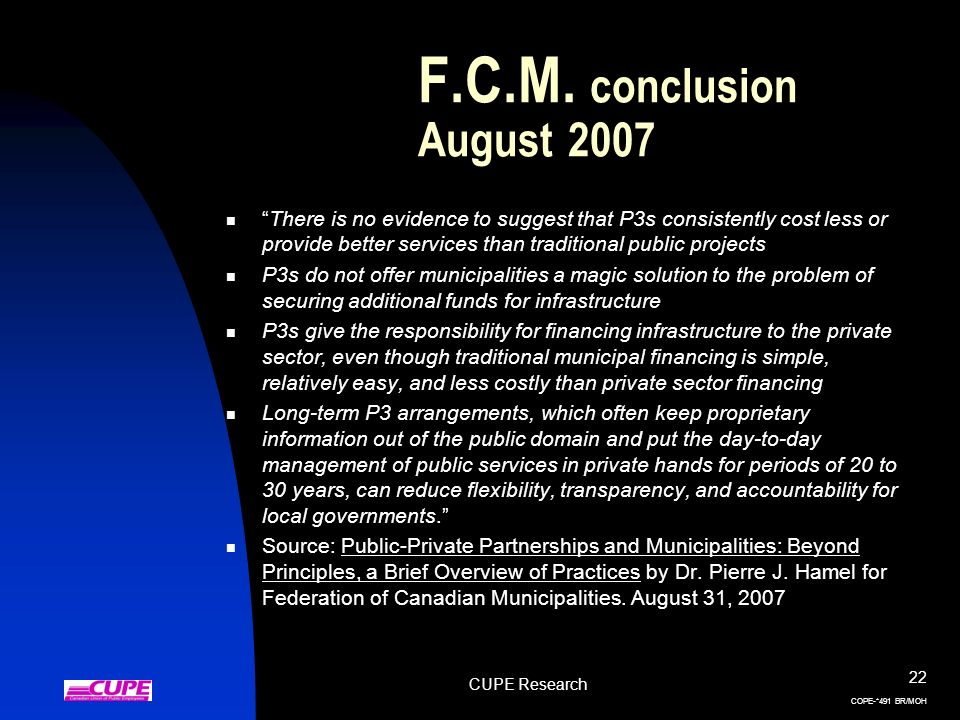 CUPE Research 22 COPE-*491 BR/MOH F.C.M. conclusion August 2007 There is no evidence to suggest that P3s consistently cost less or provide better serv