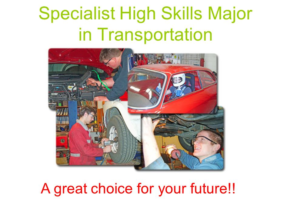 Specialist High Skills Major in Transportation A great choice for your future!!