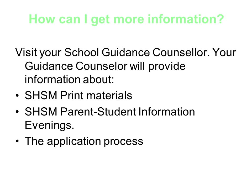 How can I get more information.Visit your School Guidance Counsellor.