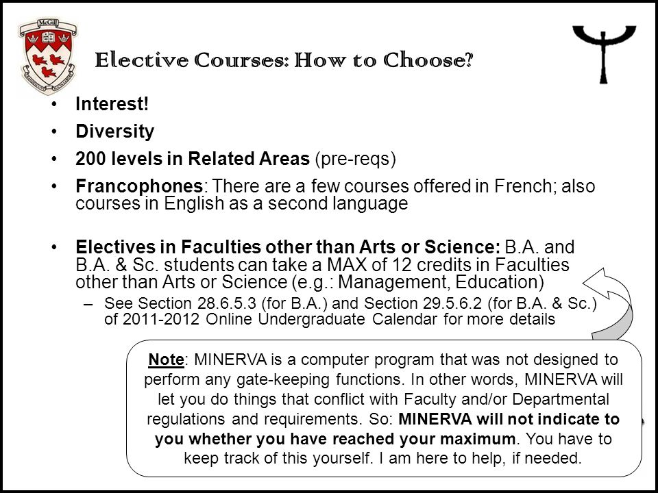 Elective Courses: How to Choose? Interest! Diversity 200 levels in Related Areas (pre-reqs) Francophones: There are a few courses offered in French; a