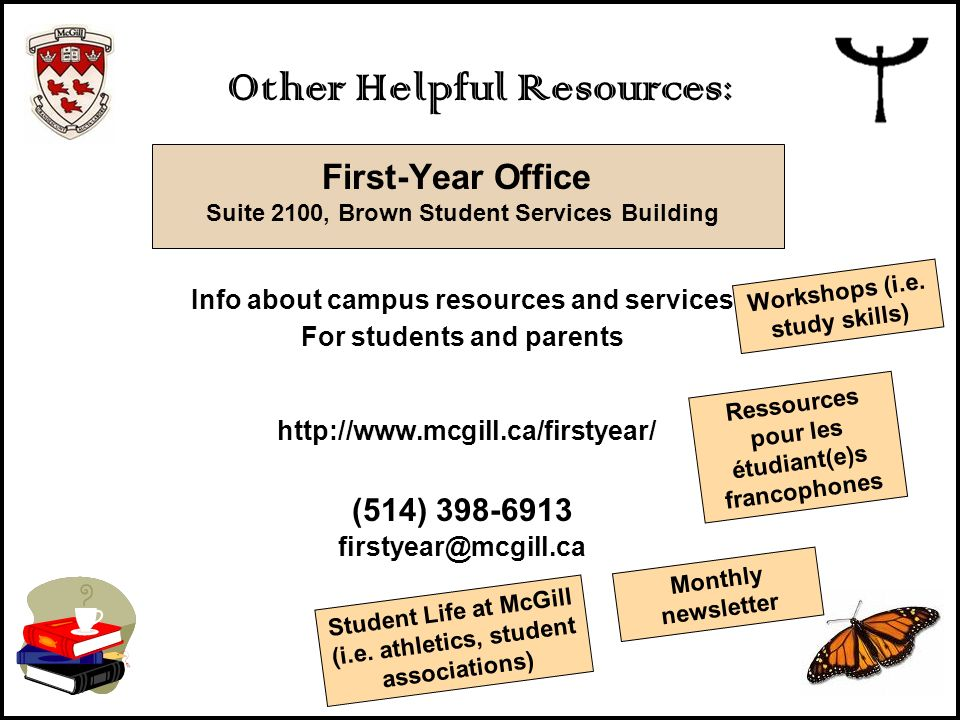 First-Year Office Suite 2100, Brown Student Services Building Info about campus resources and services For students and parents http://www.mcgill.ca/f