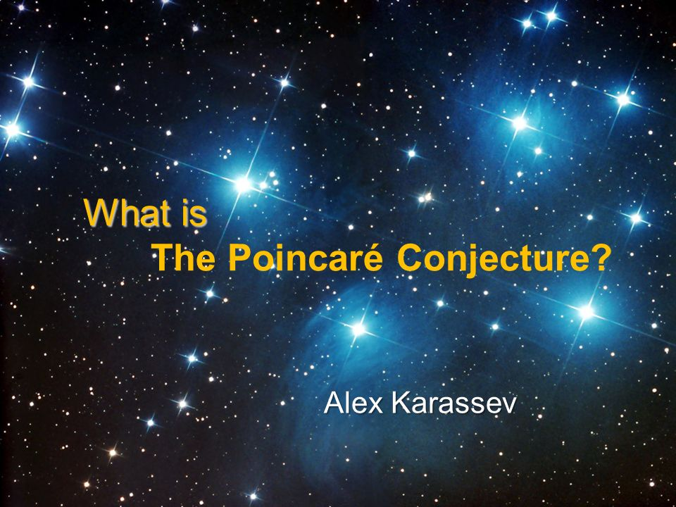 What is What is The Poincaré Conjecture? Alex Karassev